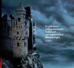 Es gibt keine uneinnehmbaren Festungen, nur ungeschickte Belagerungen.